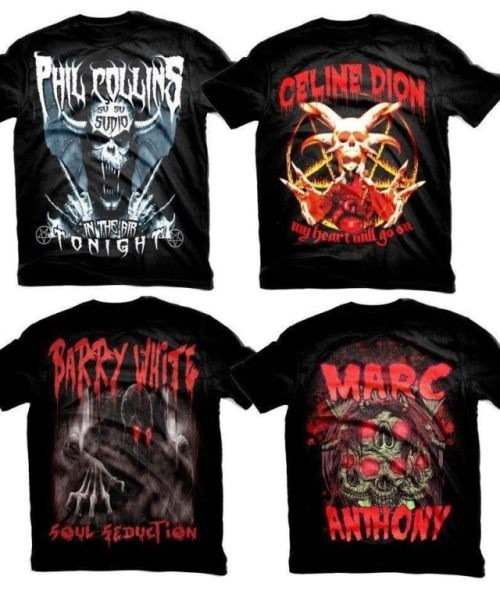 Heavy metal versions of pop star t-shirts.