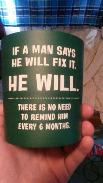 When a man says he'll fix, he will!