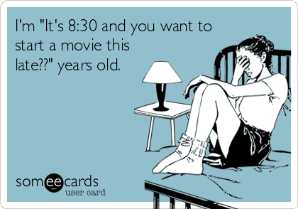Too late for a movie