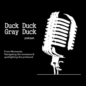 The Duck Duck Gray Duck podcast from the Twin Cities